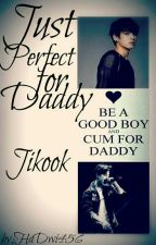Just Perfect for Daddy // Jikook by HaDwi456