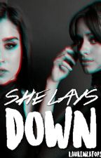 She Lays Down.|| Camren by laurenzatops