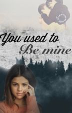 You used to be mine #Wattys2017 by TinaEmma