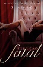 Sedução Fatal - Trilogia Segredos de um Lenhador • volume 1 by Gabs_Mello