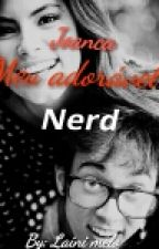 Joanca: Meu Adorável Nerd  by heyIamMorena