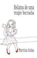 Relatos de una mujer borracha. by ckarobieber