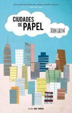 CIUDADES DE PAPEL - JOHN GREEN by GissellT