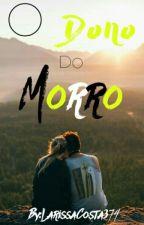O Dono Do Morro  by LarissaCosta374