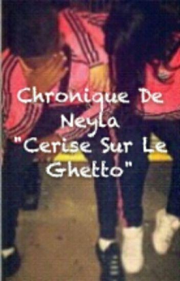 """chronique de Neyla : """"Cerise Sur Le Gettoh""""."""