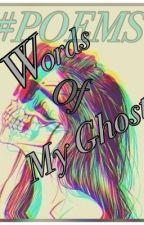 Words Of My Ghost (Poems) by SashaWalters6