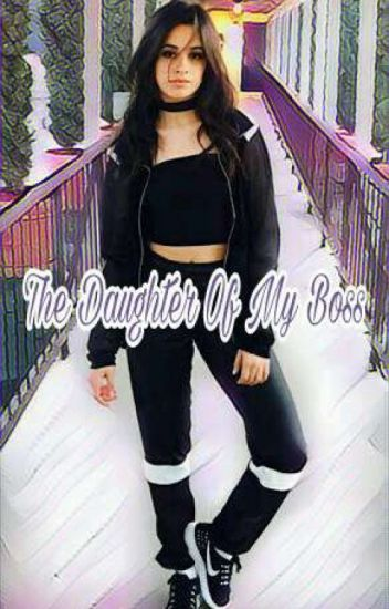 The Daughter Of My Boss ◆ Camila/You [PT/BR]     》HIATUS 《