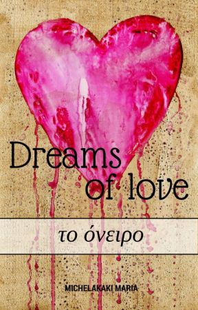 Dreams of Love by Mariana_Nikolaidou