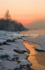 raindrops on roses {ot4} by CrackCobain