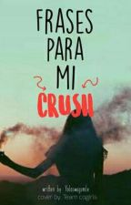 Frases Para Mi Crush by YoloSwagSmile