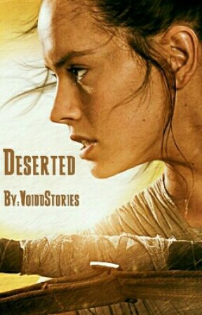 Deserted (A STAR WARS FANFICTION)  (REY) by VoiddStories