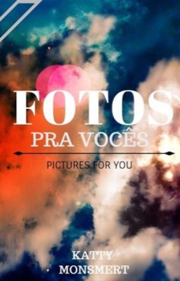 FOTOS PRA VOCÊS/PICTURES FOR YOU