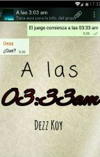 A las 03:33 am [TERMINADA] by Dezz_Koy