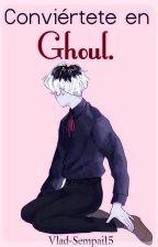 Conviértete en Ghoul en un solo paso. by Vlad-Sempai15