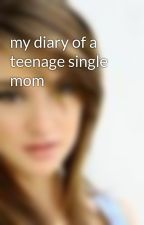 my diary of a teenage single mom by pugrluvr