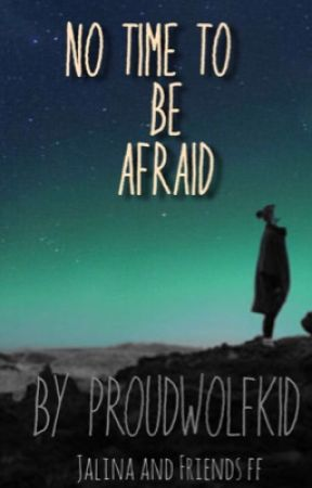 No time to be afraid  by proudwolfkid