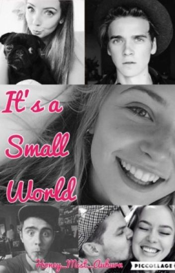 It's A Small World (Zoella & ThatcherJoe)