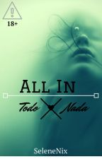 All In (Todo O Nada) #1 by SeleneNix