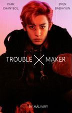 Troublemaker [ChanBaek] by Malvary