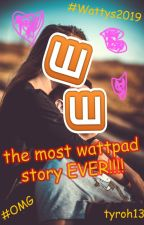 the most wattpad story ever!!!! #OMG #Wattys2019 by Tyro31