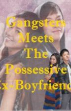 Gangsters Meets The Possessive Ex - Boyfriends by 3cia07
