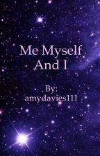 Me Myself And I  by amydavies111
