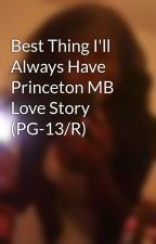 Best Thing I'll Always Have Princeton MB Love Story (PG-13/R) by ObEyTricee