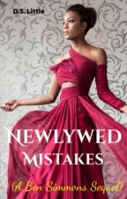 Newlywed Mistakes (A Ben Simmons Sequel) by DLittleWriter
