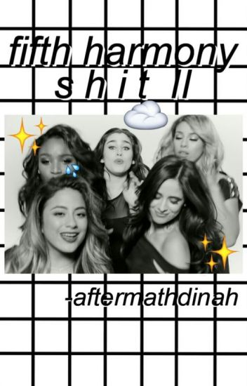 FIFTH HARMONY SHIT II