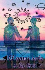 El Amor Sale A La Luz by GabyyHaddoz