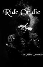Ride Or Die {Editing} by AbbieCharmaine