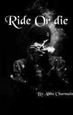 Ride Or Die {Editing} by AbbieCharmaine