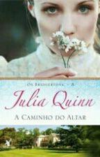 Os Bridgertons 8 - A Caminho Do Altar (De Julia Quinn) by Emmy_menezes