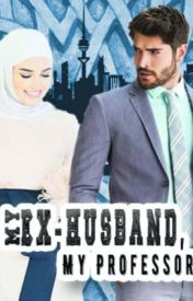 My Ex-Husband, My Professor ( muslim love story ) by onceuponamuslim