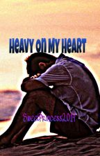 Heavy On My Heart [Yaoi / GayLove / LoveStory] by SweetPrincess2014