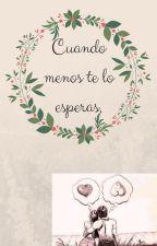 Cuando menos te lo esperas. (Editando) by FernandaCansco