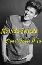 Mi Vida Soñada (Lionel Ferro Y Tu) by NathalyPaolaContrera