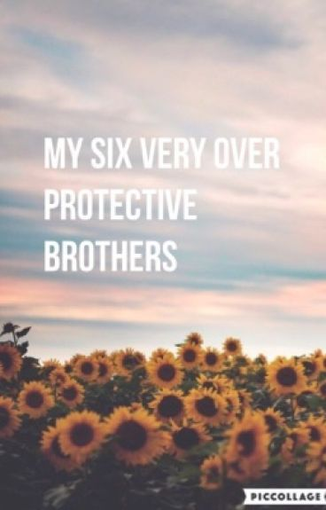 My six very over protective brothers