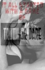 It All Started With A Game Of Truth Or Dare by TotallyInLove1234
