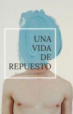 Una Vida de Repuesto [Libro #2] by _AlyhaBennett_