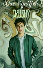 ¿Que significa crush?  by fangirl_21072016