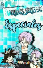 "_____ Y Trunks Briefs || ""Especiales"" by Saiyajin_649"
