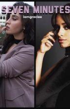 Seven Minutes (Camren) (Camila + Lauren) by iamgraciee