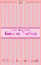 Bakla at Tomboy (One Shot) by Barneyeols