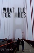 What The Fog Hides by dearparker
