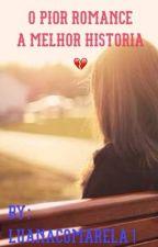 O pior romance  A melhor história  by luluvisk