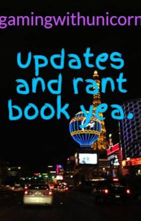 updates and rant book yea. by gamingwithunicorn