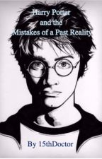 Harry Potter and the Mistakes of a Past Reality by bookwormawesome