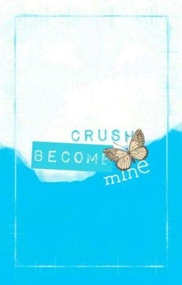 Crush Become Mine ☞ myg