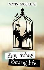 Hay, buhay. Parang life. by nayinK